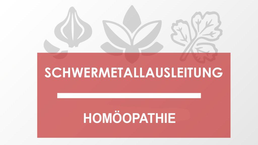Schwermetallausleitung Homöopathie